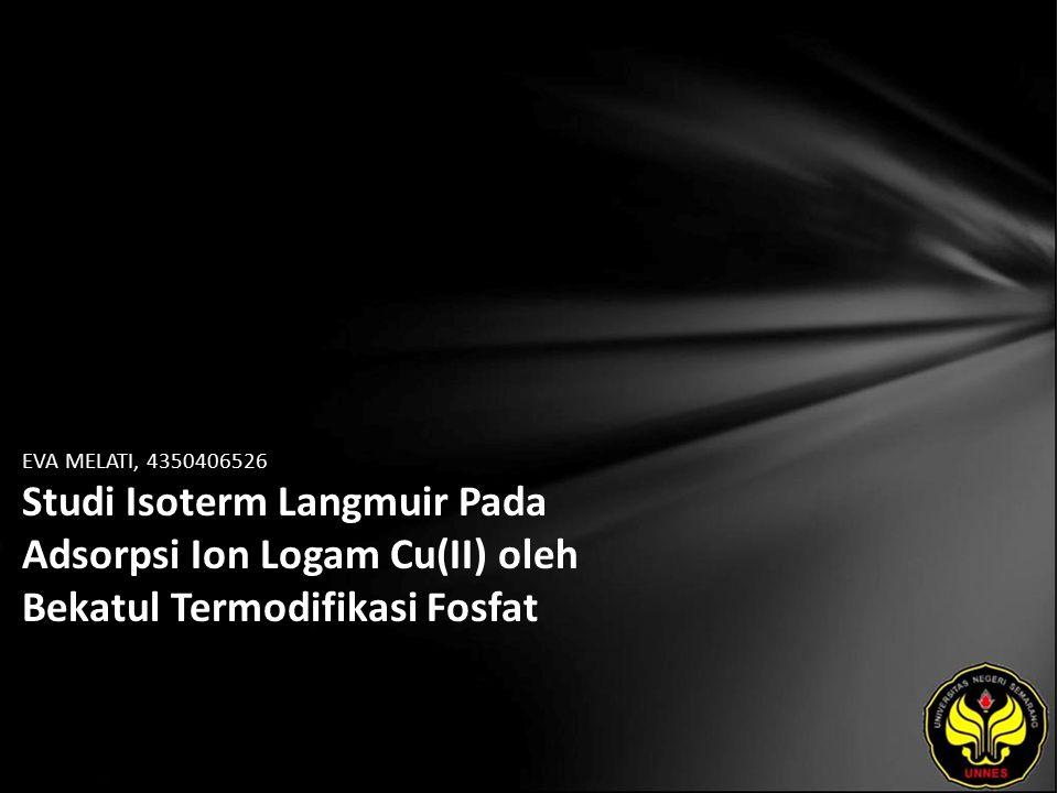 EVA MELATI, 4350406526 Studi Isoterm Langmuir Pada Adsorpsi Ion Logam Cu(II) oleh Bekatul Termodifikasi Fosfat