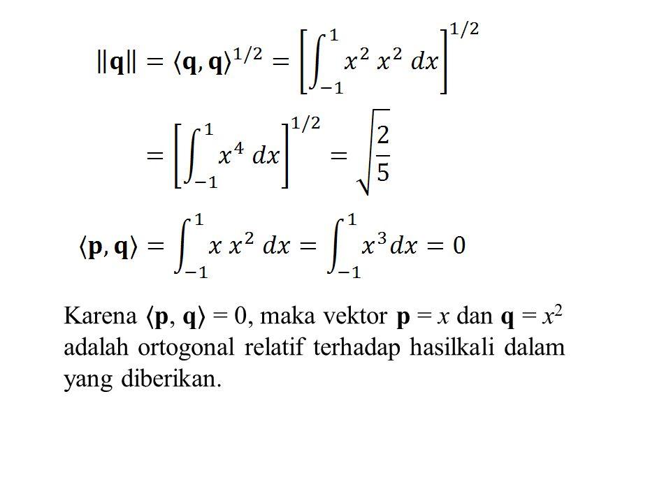 Karena 〈 p, q 〉 = 0, maka vektor p = x dan q = x 2 adalah ortogonal relatif terhadap hasilkali dalam yang diberikan.