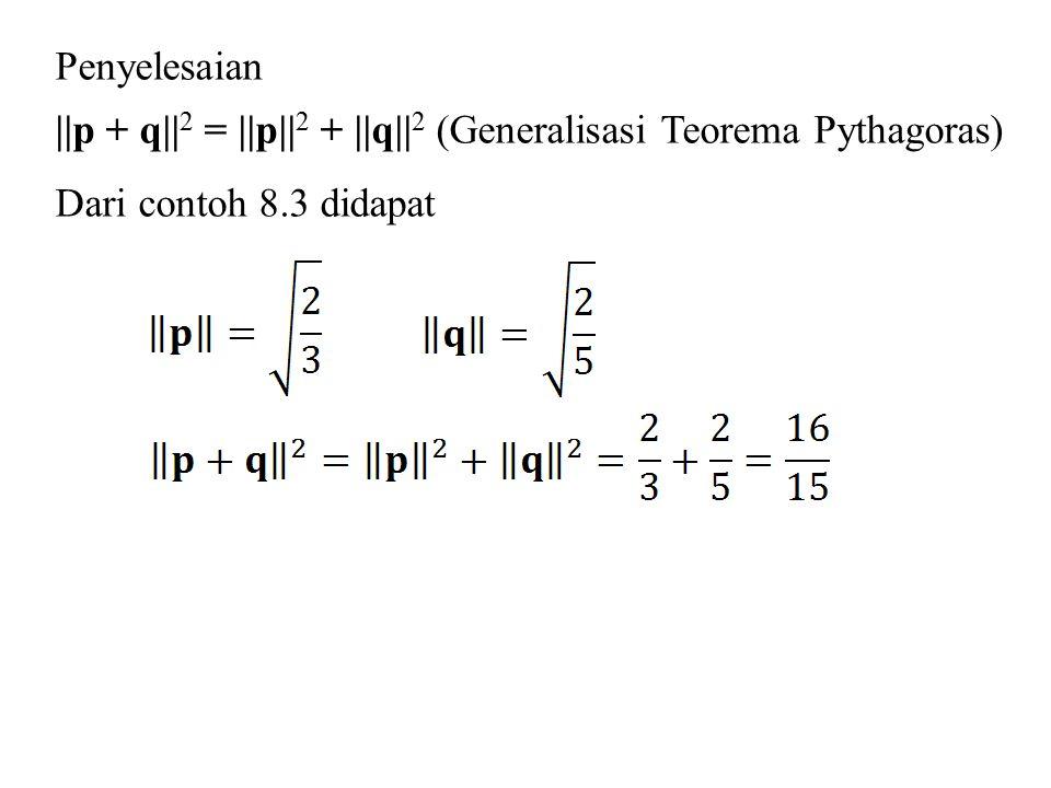 Penyelesaian   p + q   2 =   p   2 +   q   2 (Generalisasi Teorema Pythagoras) Dari contoh 8.3 didapat