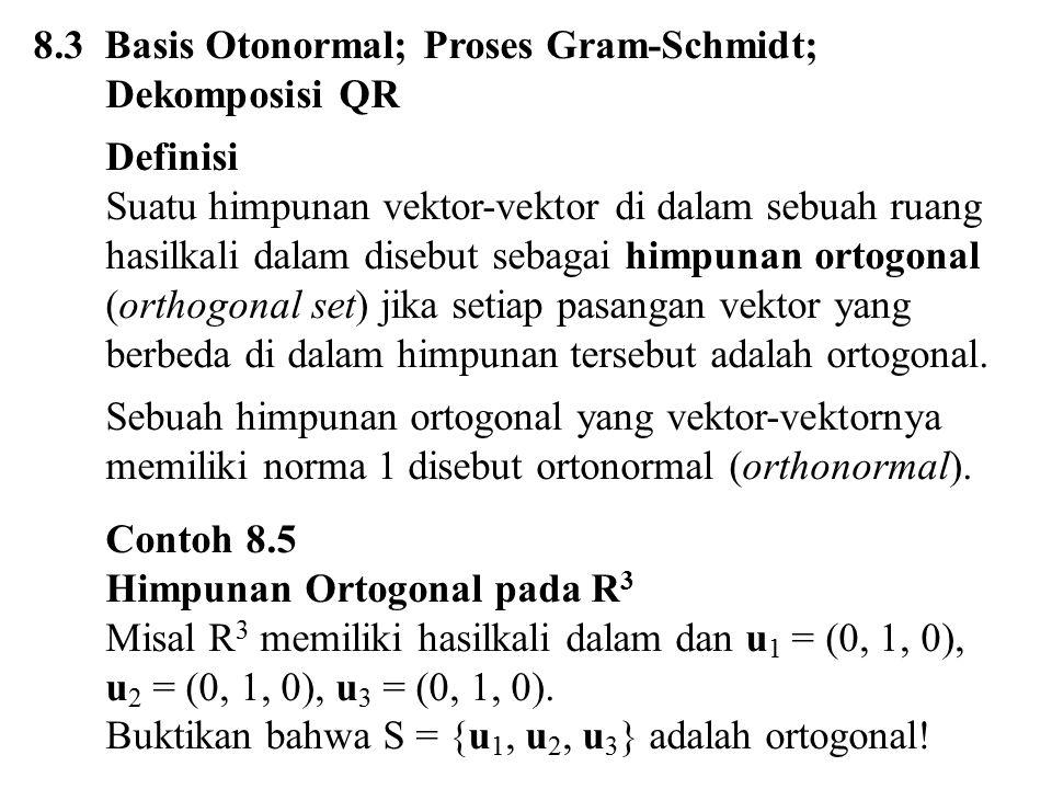 8.3 Basis Otonormal; Proses Gram-Schmidt; Dekomposisi QR Definisi Suatu himpunan vektor-vektor di dalam sebuah ruang hasilkali dalam disebut sebagai h