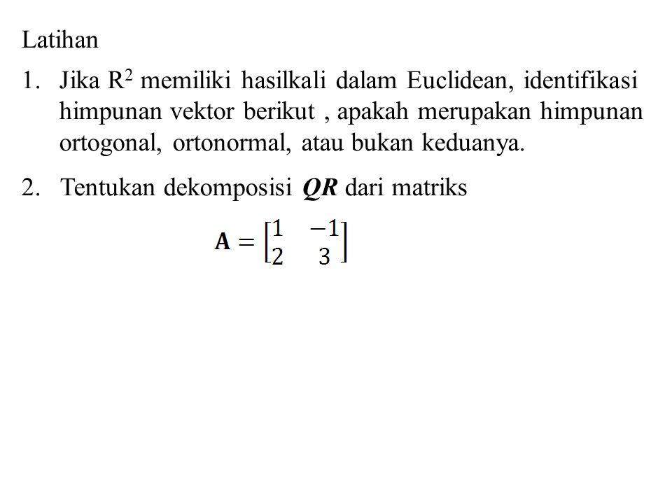 Latihan 1.Jika R 2 memiliki hasilkali dalam Euclidean, identifikasi himpunan vektor berikut, apakah merupakan himpunan ortogonal, ortonormal, atau buk