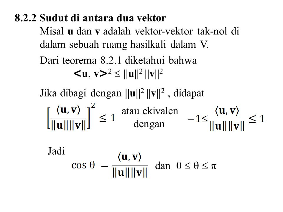 Contoh 8.6 Membentuk Himpunan Ortonormal Dari contoh 8.5 didapat: Normalisasi u 1, u 2, u 3 didapat v 1, v 2, v 3 yaitu: Karena = = = 0, dan ||v 1 || = ||v 2 || = ||v 3 || = 1, maka himpunan S = {v 1, v 2, v 3 } adalah ortonormal.