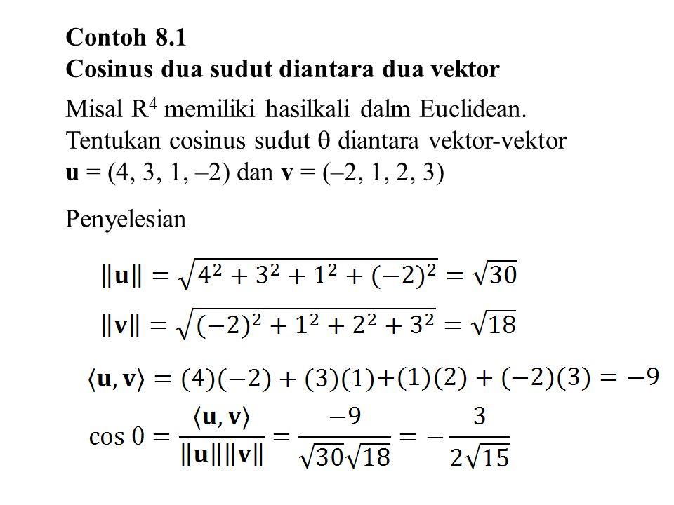 8.2.3 Ortogonalitas Permasalahan penting di dalam semua ruang hasilkali dalam adalah menentukan apakah dua buah vektor saling ortogonal, yaitu apakah sudut yang diapit kedua vektor tersebut adalah  =  /2 Definisi Dua vektor u dan v di dalam sebuah ruang hasilkali dalam dikatakan ortogonal jika 〈 u, v 〉 = 0.