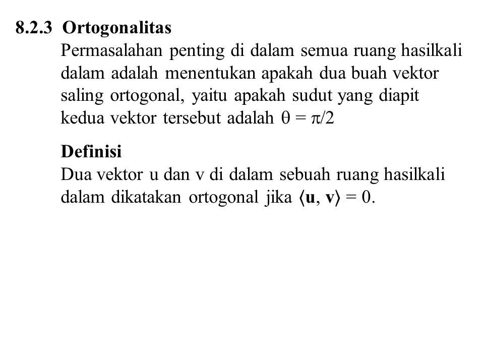 8.3.4 Menentukan Basis Ortogonal dan Basis Ortonormal Teorema 8.3.6 Setiap ruang hasilkali dalam tak-nol berdimensi terhingga memiliki basis ortonormal Proses Gram-Schmidt untuk mengkonversi suatu basis sembarang menjadi sebuah basis ortogonal Misal V adalah suatu ruang hasilkali dalam tak-nol berdimensi terhingga sebarang, dan misalkan {u 1, u 2, …, u n } adalah basis sembarang untuk V.