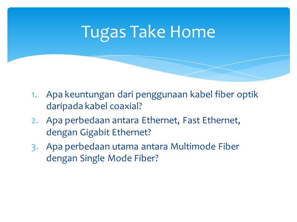 1.Apa keuntungan dari penggunaan kabel fiber optik daripada kabel coaxial? 2.Apa perbedaan antara Ethernet, Fast Ethernet, dengan Gigabit Ethernet? 3.