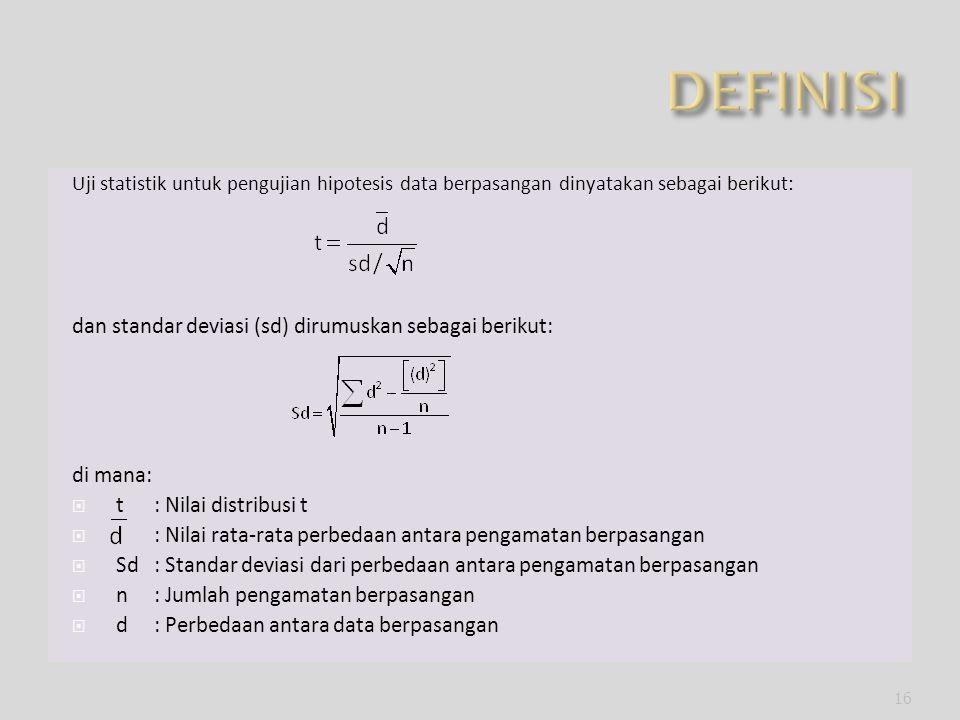 Uji statistik untuk pengujian hipotesis data berpasangan dinyatakan sebagai berikut: dan standar deviasi (sd) dirumuskan sebagai berikut: di mana:  t: Nilai distribusi t  : Nilai rata-rata perbedaan antara pengamatan berpasangan  Sd: Standar deviasi dari perbedaan antara pengamatan berpasangan  n: Jumlah pengamatan berpasangan  d: Perbedaan antara data berpasangan 16