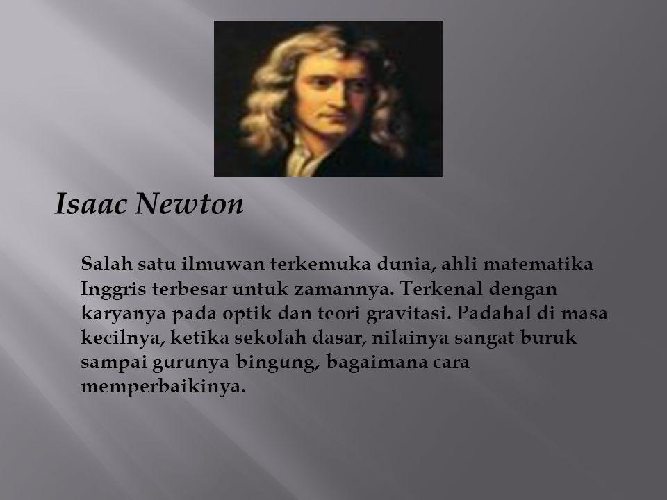 Isaac Newton Salah satu ilmuwan terkemuka dunia, ahli matematika Inggris terbesar untuk zamannya.