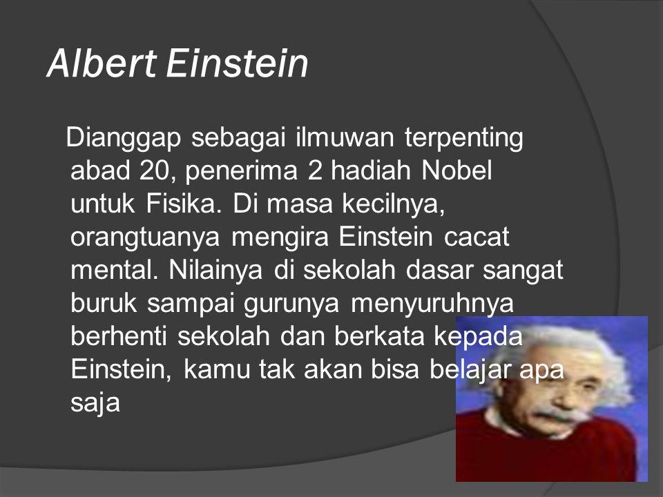 Albert Einstein Dianggap sebagai ilmuwan terpenting abad 20, penerima 2 hadiah Nobel untuk Fisika.