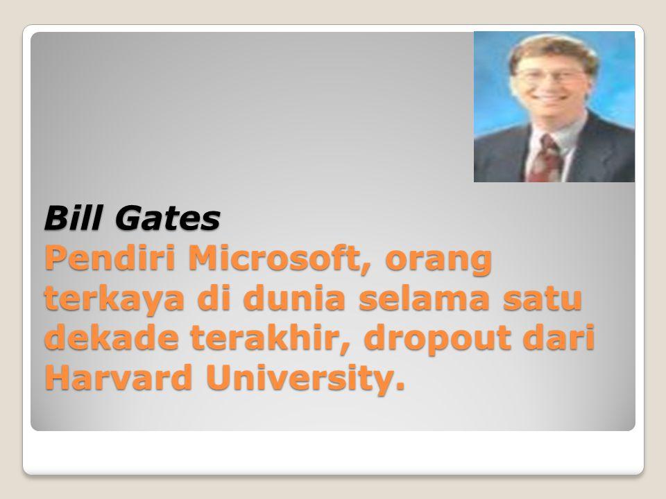 Bill Gates Pendiri Microsoft, orang terkaya di dunia selama satu dekade terakhir, dropout dari Harvard University.