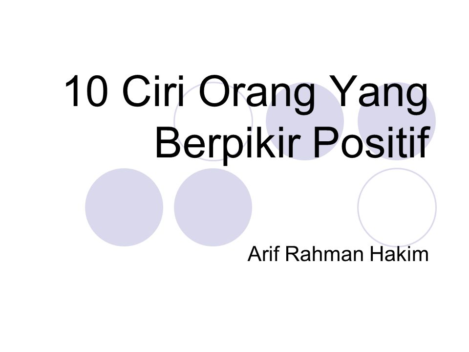 10 Ciri Orang Yang Berpikir Positif Arif Rahman Hakim
