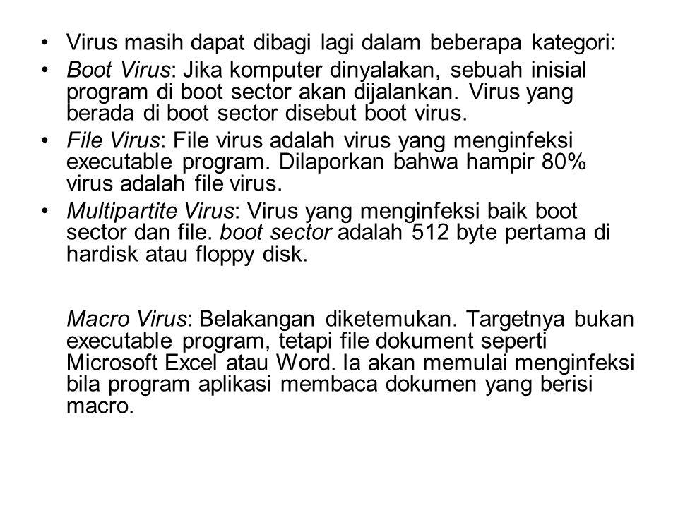 Virus masih dapat dibagi lagi dalam beberapa kategori: Boot Virus: Jika komputer dinyalakan, sebuah inisial program di boot sector akan dijalankan. Vi
