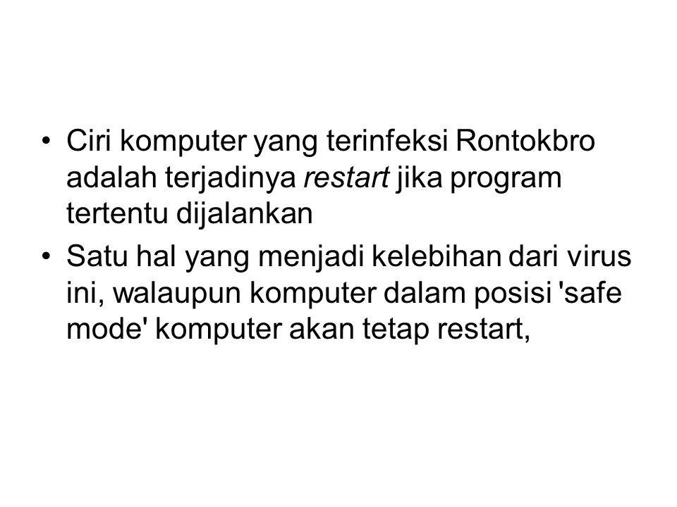 Ciri komputer yang terinfeksi Rontokbro adalah terjadinya restart jika program tertentu dijalankan Satu hal yang menjadi kelebihan dari virus ini, wal