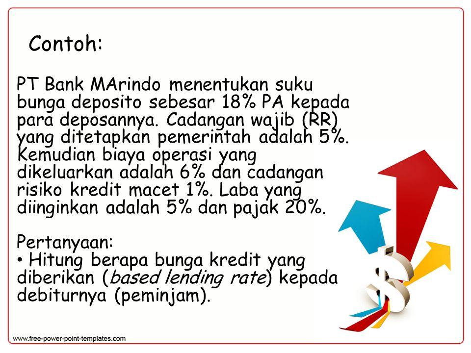 Contoh: PT Bank MArindo menentukan suku bunga deposito sebesar 18% PA kepada para deposannya. Cadangan wajib (RR) yang ditetapkan pemerintah adalah 5%