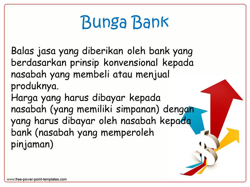 Bunga Bank Balas jasa yang diberikan oleh bank yang berdasarkan prinsip konvensional kepada nasabah yang membeli atau menjual produknya. Harga yang ha