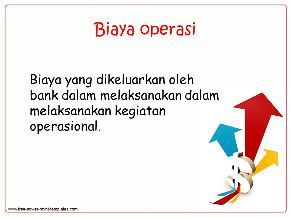 Biaya operasi Biaya yang dikeluarkan oleh bank dalam melaksanakan dalam melaksanakan kegiatan operasional.