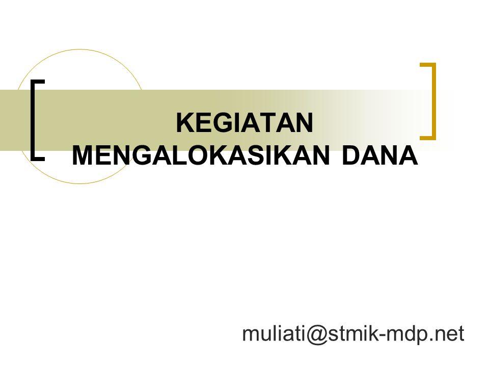 KEGIATAN MENGALOKASIKAN DANA muliati@stmik-mdp.net