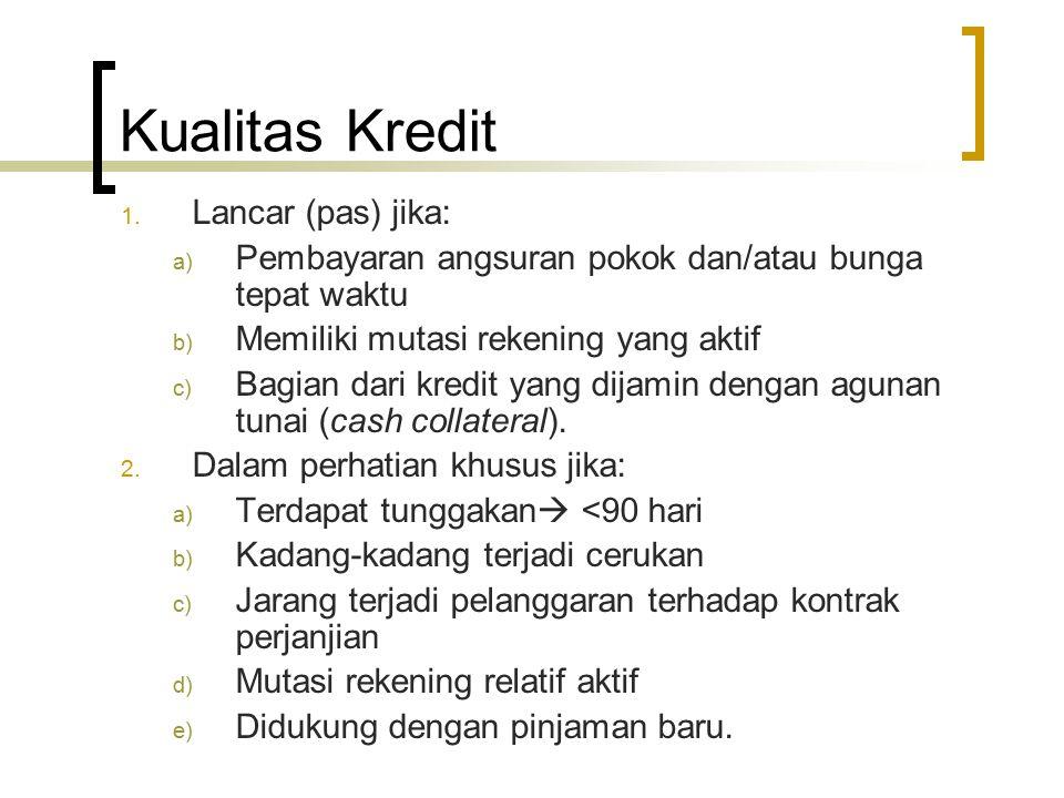 Kualitas Kredit 1. Lancar (pas) jika: a) Pembayaran angsuran pokok dan/atau bunga tepat waktu b) Memiliki mutasi rekening yang aktif c) Bagian dari kr