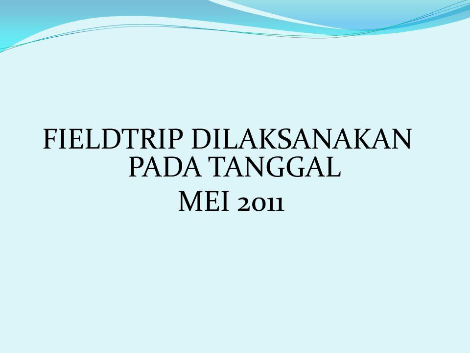 FIELDTRIP DILAKSANAKAN PADA TANGGAL MEI 2011