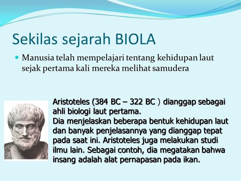 Aristoteles (384 BC – 322 BC dianggap sebagai ahli biologi laut pertama. Aristoteles (384 BC – 322 BC ) dianggap sebagai ahli biologi laut pertama. Di