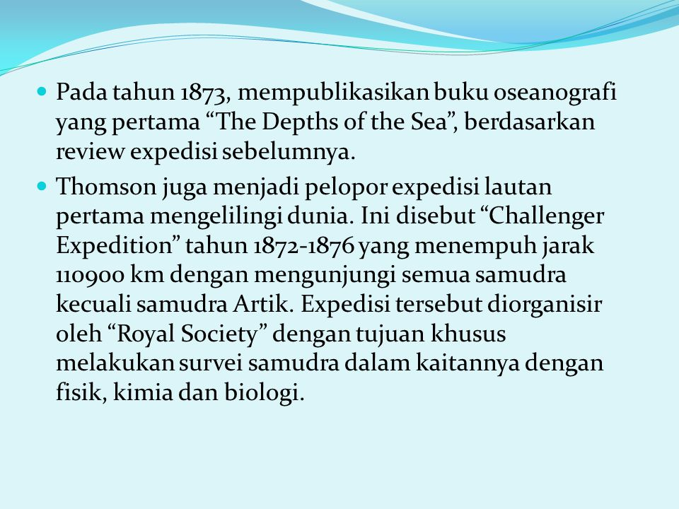 """Pada tahun 1873, mempublikasikan buku oseanografi yang pertama """"The Depths of the Sea"""", berdasarkan review expedisi sebelumnya. Thomson juga menjadi p"""