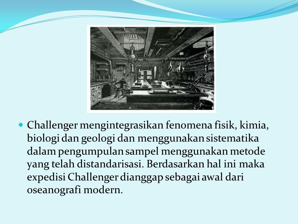 Challenger mengintegrasikan fenomena fisik, kimia, biologi dan geologi dan menggunakan sistematika dalam pengumpulan sampel menggunakan metode yang te