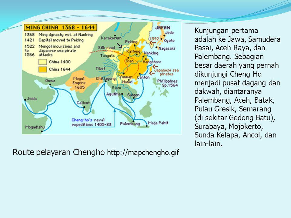 Route pelayaran Chengho http://mapchengho.gif Kunjungan pertama adalah ke Jawa, Samudera Pasai, Aceh Raya, dan Palembang.