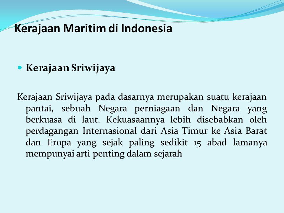 Kerajaan Maritim di Indonesia Kerajaan Sriwijaya Kerajaan Sriwijaya pada dasarnya merupakan suatu kerajaan pantai, sebuah Negara perniagaan dan Negara yang berkuasa di laut.