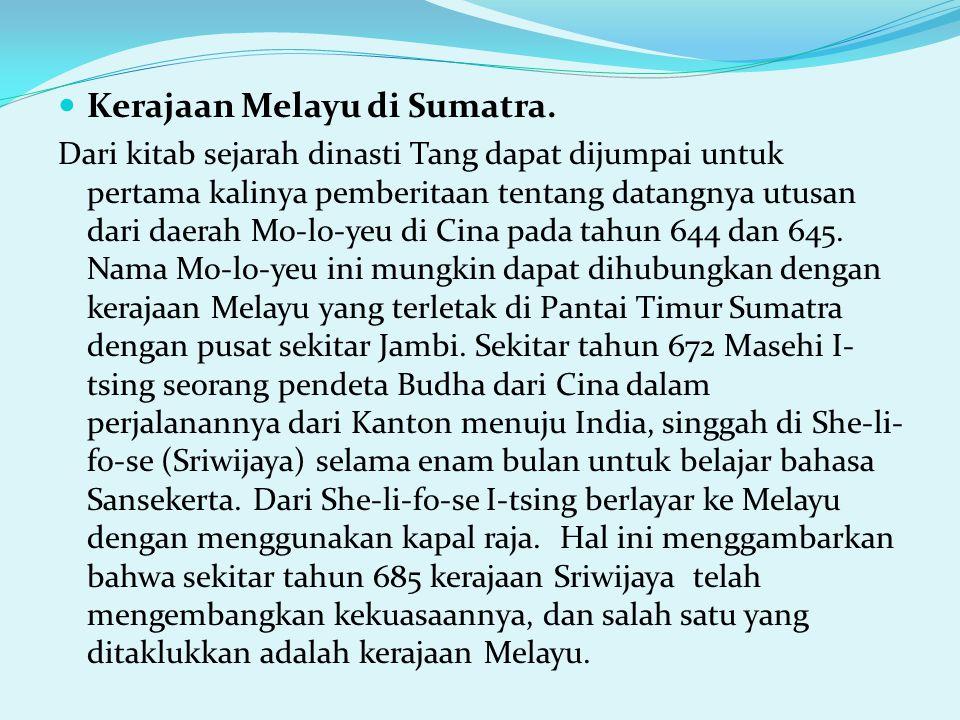 Kerajaan Melayu di Sumatra. Dari kitab sejarah dinasti Tang dapat dijumpai untuk pertama kalinya pemberitaan tentang datangnya utusan dari daerah Mo-l