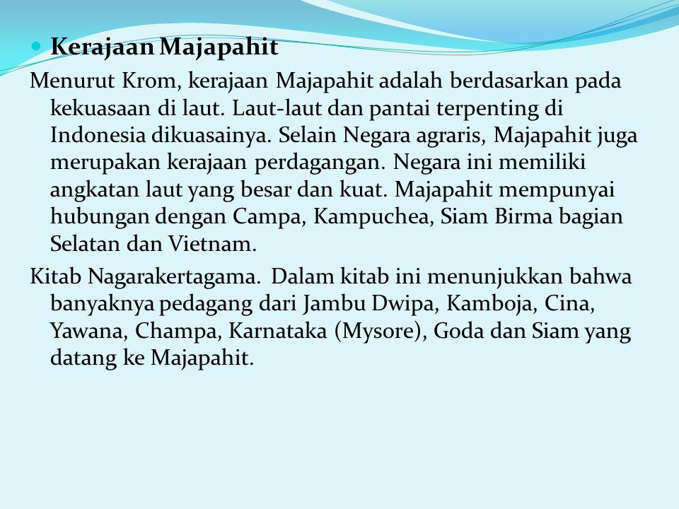 Kerajaan Majapahit Menurut Krom, kerajaan Majapahit adalah berdasarkan pada kekuasaan di laut. Laut-laut dan pantai terpenting di Indonesia dikuasainy