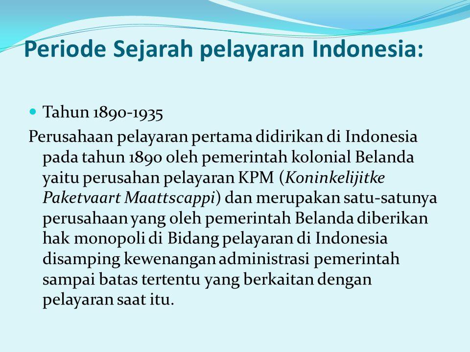 Periode Sejarah pelayaran Indonesia: Tahun 1890-1935 Perusahaan pelayaran pertama didirikan di Indonesia pada tahun 1890 oleh pemerintah kolonial Bela