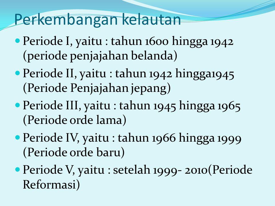 Perkembangan kelautan Periode I, yaitu : tahun 1600 hingga 1942 (periode penjajahan belanda) Periode II, yaitu : tahun 1942 hingga1945 (Periode Penjaj