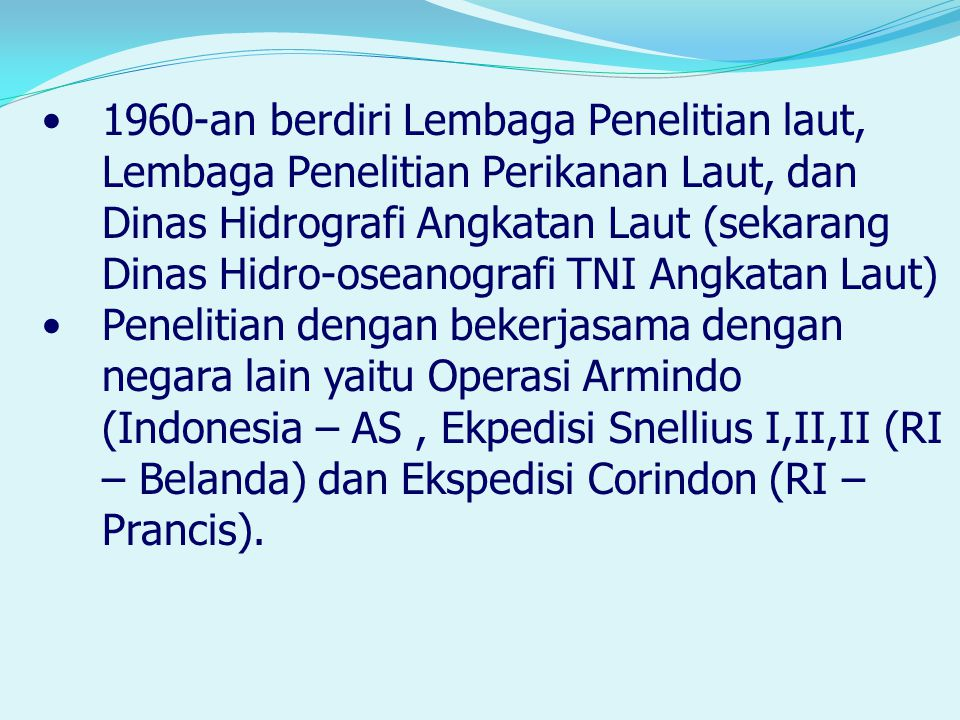 1960-an berdiri Lembaga Penelitian laut, Lembaga Penelitian Perikanan Laut, dan Dinas Hidrografi Angkatan Laut (sekarang Dinas Hidro-oseanografi TNI A