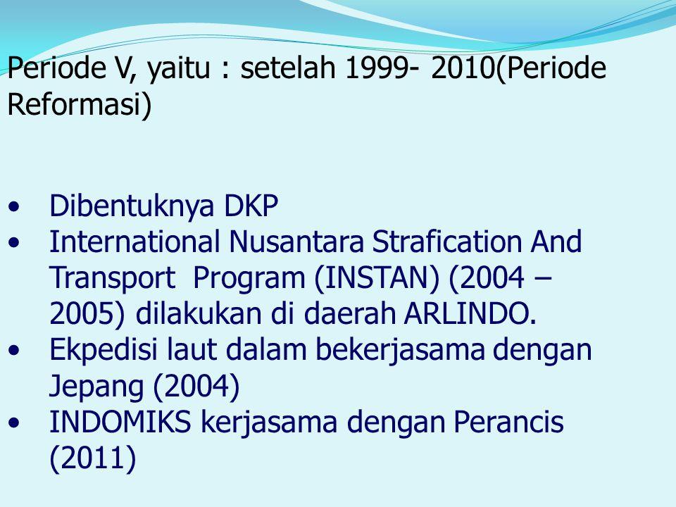 Dibentuknya DKP International Nusantara Strafication And Transport Program (INSTAN) (2004 – 2005) dilakukan di daerah ARLINDO. Ekpedisi laut dalam bek