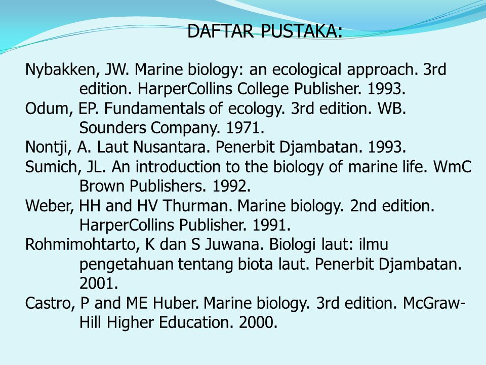 Nybakken, JW. Marine biology: an ecological approach. 3rd edition. HarperCollins College Publisher. 1993. Odum, EP. Fundamentals of ecology. 3rd editi