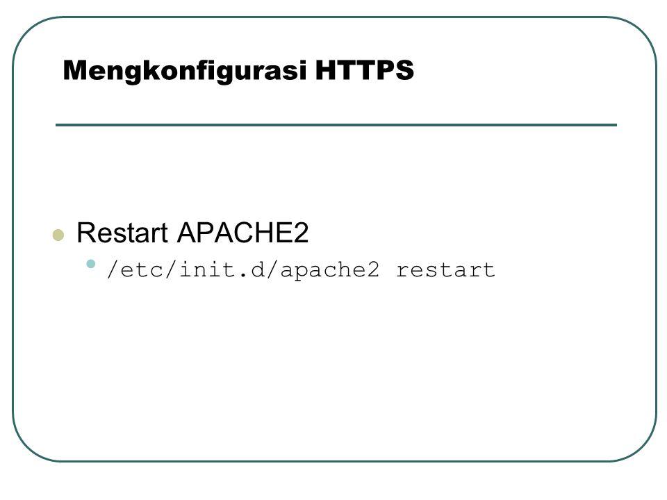 Restart APACHE2 /etc/init.d/apache2 restart Mengkonfigurasi HTTPS