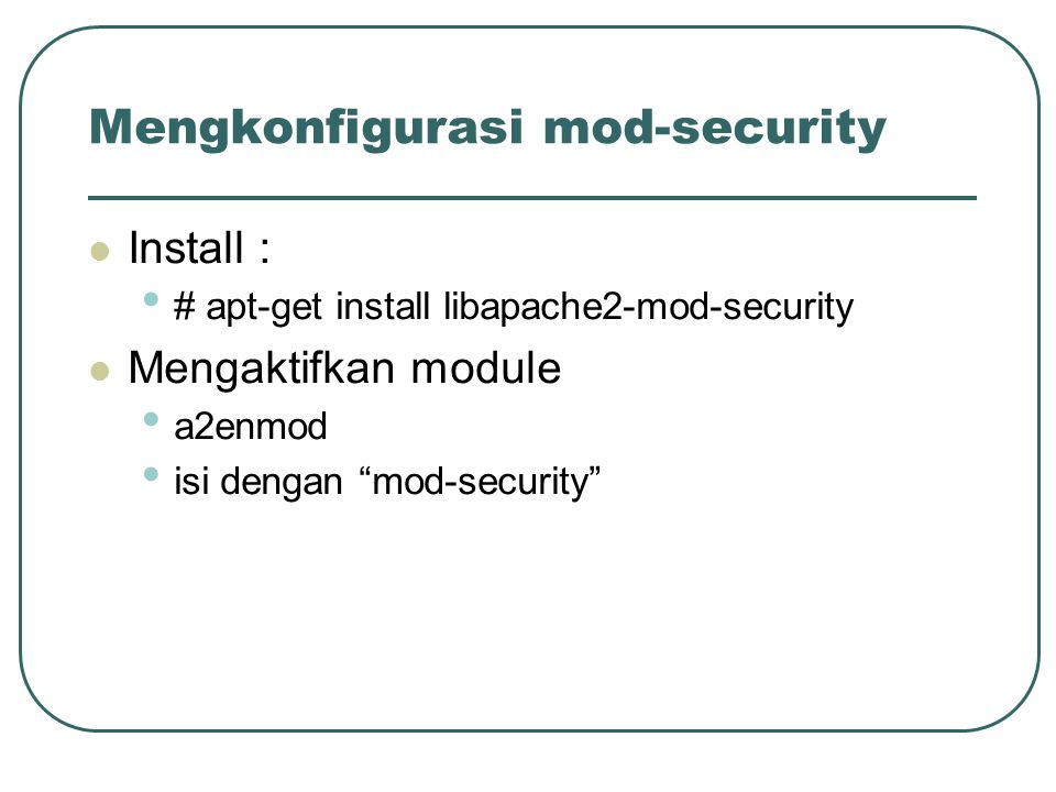 Mengkonfigurasi mod-security Install : # apt-get install libapache2-mod-security Mengaktifkan module a2enmod isi dengan mod-security
