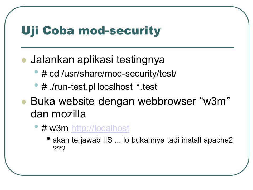 Uji Coba mod-security Jalankan aplikasi testingnya # cd /usr/share/mod-security/test/ #./run-test.pl localhost *.test Buka website dengan webbrowser w3m dan mozilla # w3m http://localhosthttp://localhost akan terjawab IIS...