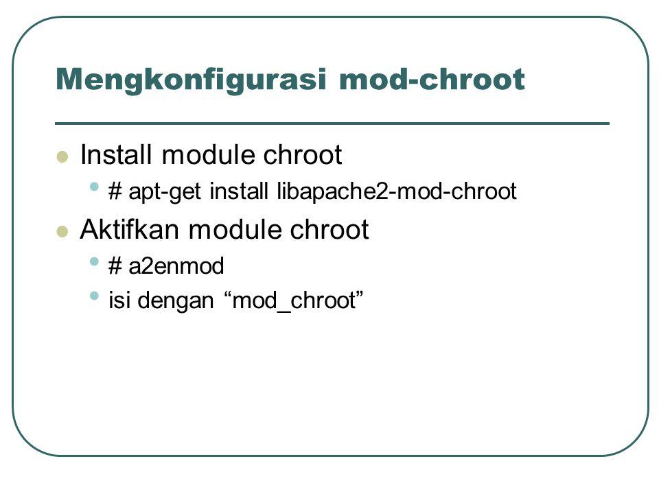 Mengkonfigurasi mod-chroot Install module chroot # apt-get install libapache2-mod-chroot Aktifkan module chroot # a2enmod isi dengan mod_chroot