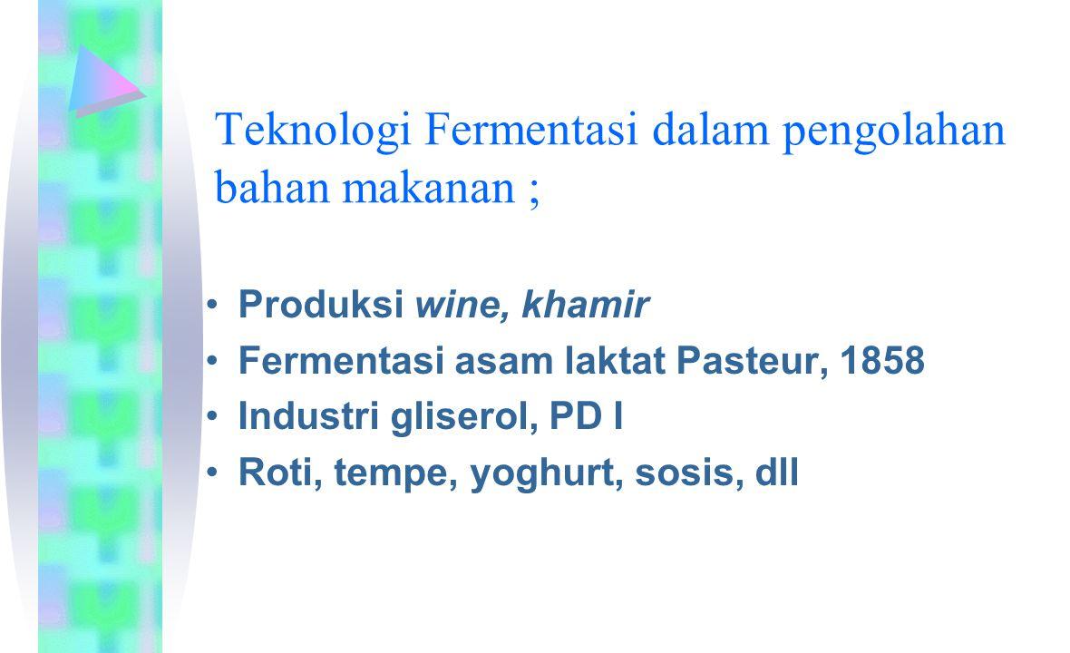 Teknologi Fermentasi dalam pengolahan bahan makanan ; Produksi wine, khamir Fermentasi asam laktat Pasteur, 1858 Industri gliserol, PD I Roti, tempe, yoghurt, sosis, dll