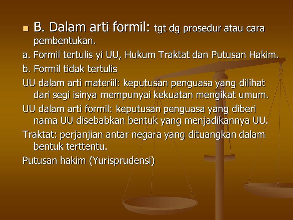 B. Dalam arti formil: tgt dg prosedur atau cara pembentukan. B. Dalam arti formil: tgt dg prosedur atau cara pembentukan. a. Formil tertulis yi UU, Hu