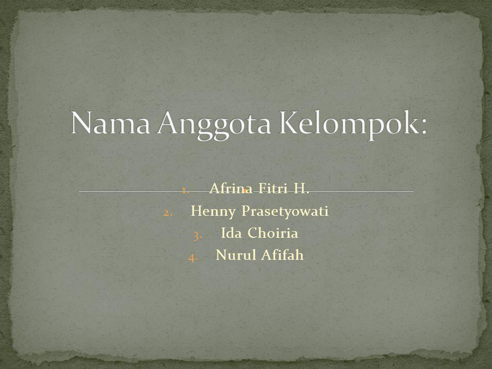 1. Afrina Fitri H. 2. Henny Prasetyowati 3. Ida Choiria 4. Nurul Afifah