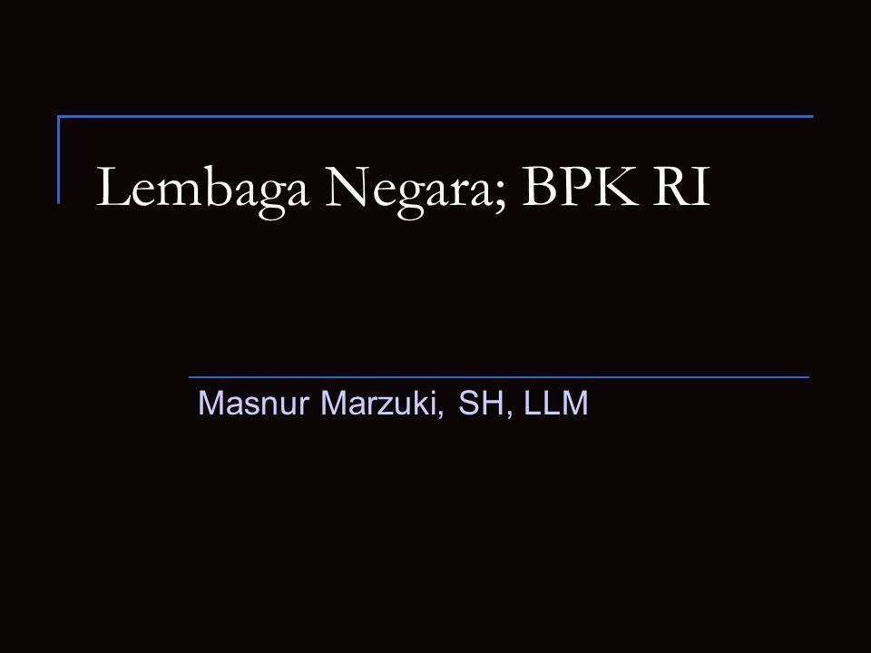 Lembaga Negara; BPK RI Masnur Marzuki, SH, LLM