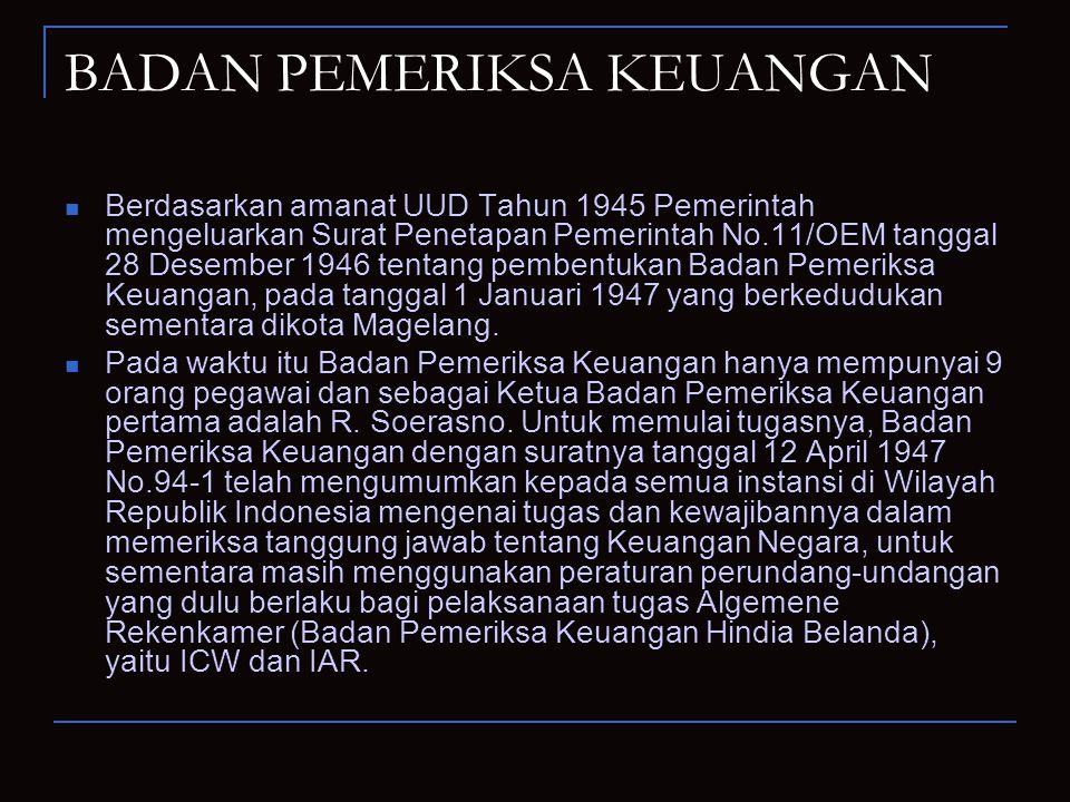 BADAN PEMERIKSA KEUANGAN Berdasarkan amanat UUD Tahun 1945 Pemerintah mengeluarkan Surat Penetapan Pemerintah No.11/OEM tanggal 28 Desember 1946 tenta
