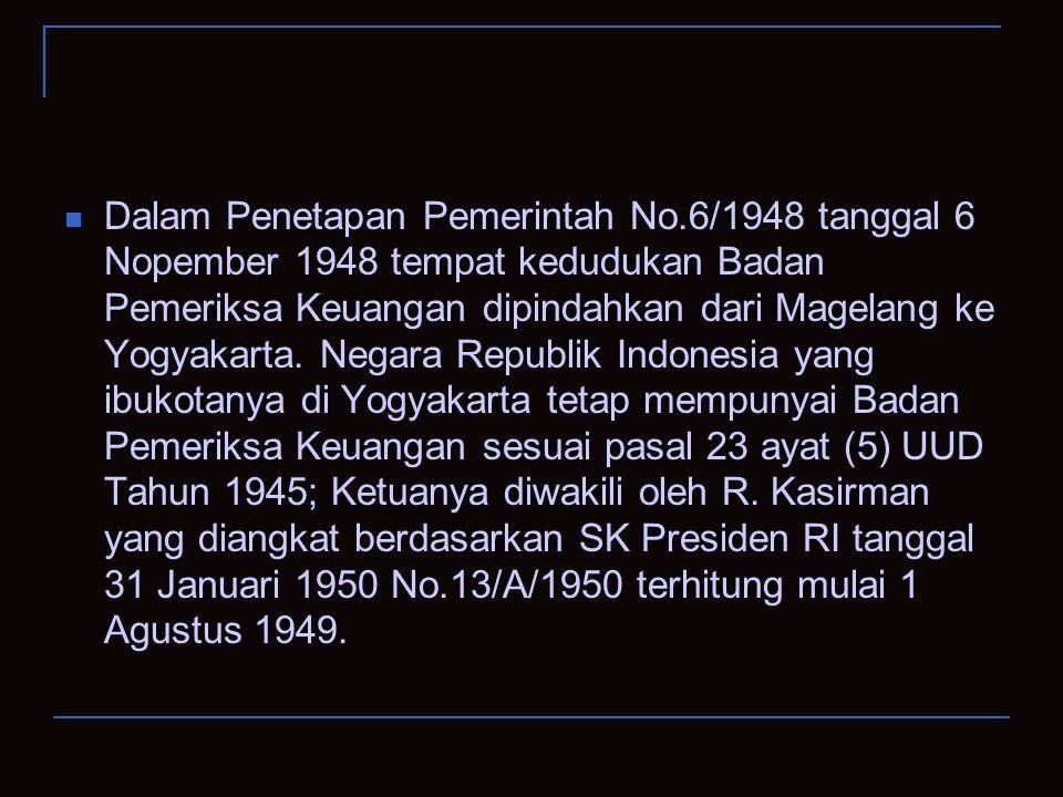 Dalam Penetapan Pemerintah No.6/1948 tanggal 6 Nopember 1948 tempat kedudukan Badan Pemeriksa Keuangan dipindahkan dari Magelang ke Yogyakarta. Negara