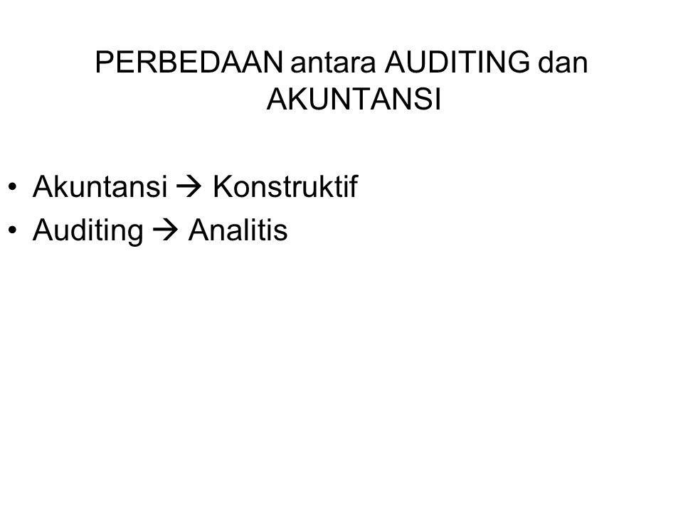 PERBEDAAN antara AUDITING dan AKUNTANSI Akuntansi  Konstruktif Auditing  Analitis