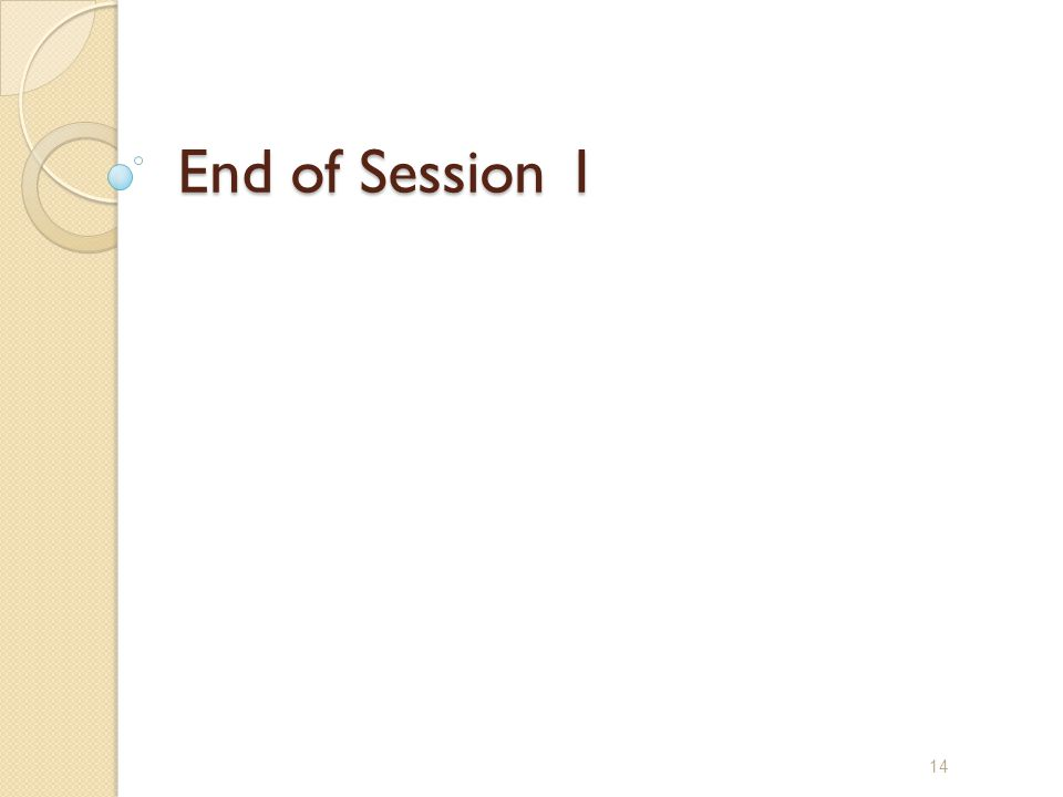 End of Session 1 14