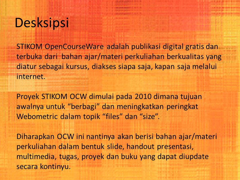 Desksipsi STIKOM OpenCourseWare adalah publikasi digital gratis dan terbuka dari bahan ajar/materi perkuliahan berkualitas yang diatur sebagai kursus, diakses siapa saja, kapan saja melalui internet.
