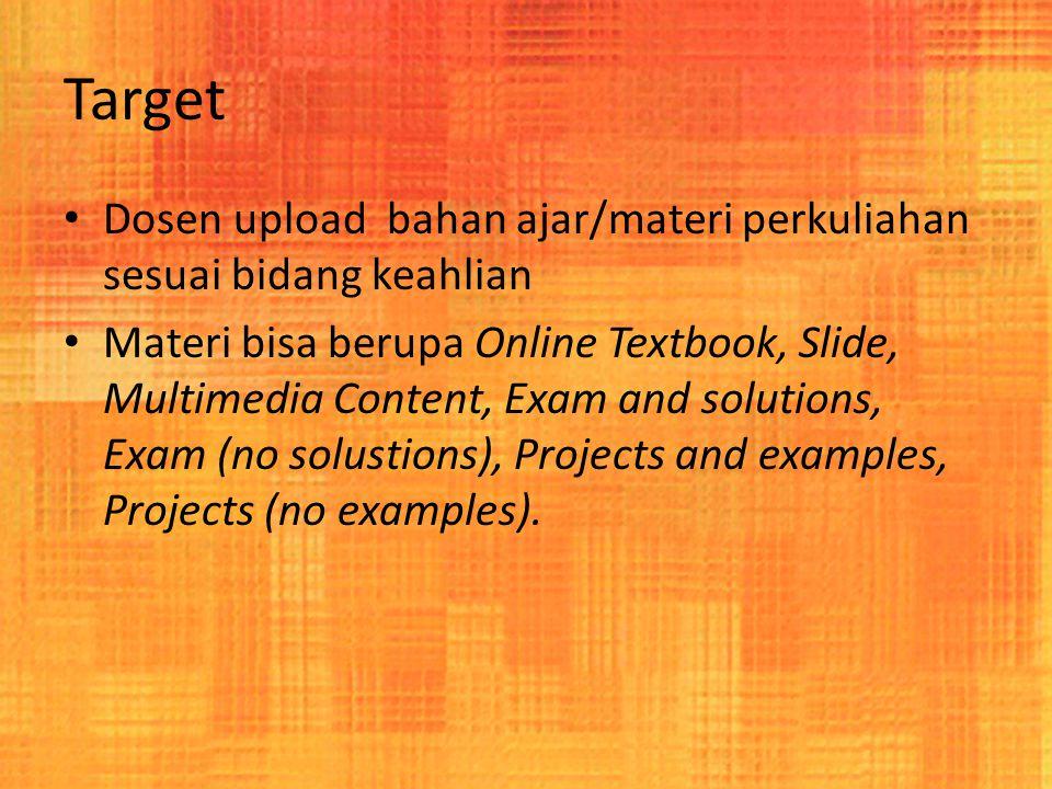 Target Dosen upload bahan ajar/materi perkuliahan sesuai bidang keahlian Materi bisa berupa Online Textbook, Slide, Multimedia Content, Exam and solut