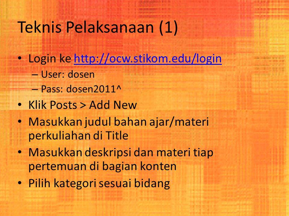 Teknis Pelaksanaan (1) Login ke http://ocw.stikom.edu/loginhttp://ocw.stikom.edu/login – User: dosen – Pass: dosen2011^ Klik Posts > Add New Masukkan judul bahan ajar/materi perkuliahan di Title Masukkan deskripsi dan materi tiap pertemuan di bagian konten Pilih kategori sesuai bidang