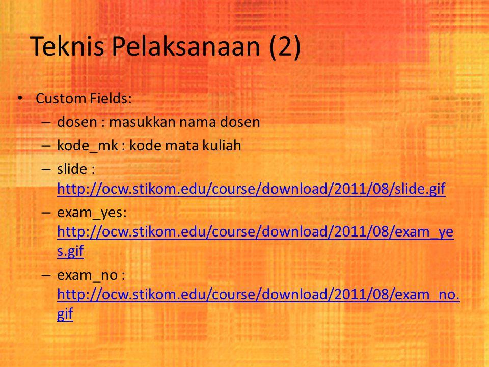 Teknis Pelaksanaan (3) Custom Fields (lanj.): – multimedia : http://ocw.stikom.edu/course/download/2011/08/multimed ia.gif http://ocw.stikom.edu/course/download/2011/08/multimed ia.gif – textbook: http://ocw.stikom.edu/course/download/2011/08/textbook.